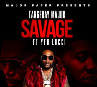 Tangeray Major – Savage Ft  YFN Lucci * This Song is So Sick